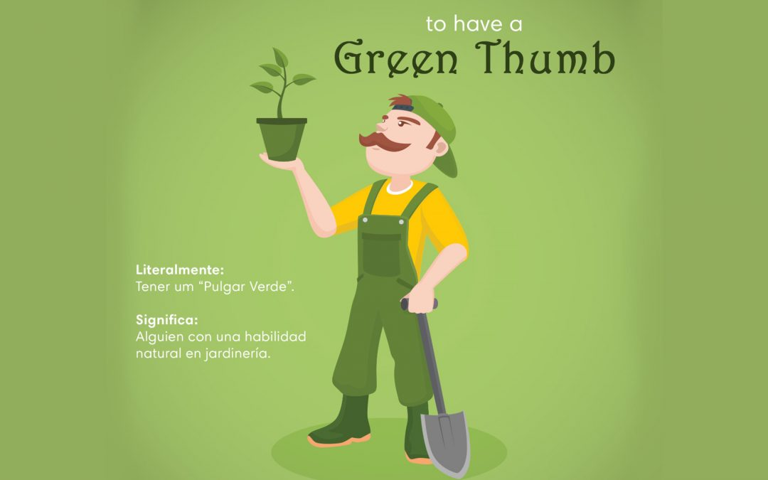 English Idioms… Green Thumb!